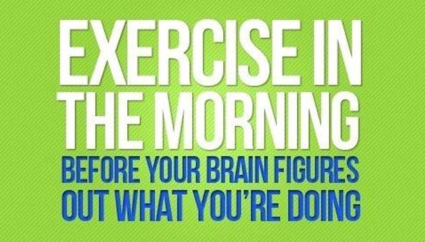 One of the benefits of exercising in the morning is that you actually get it done.